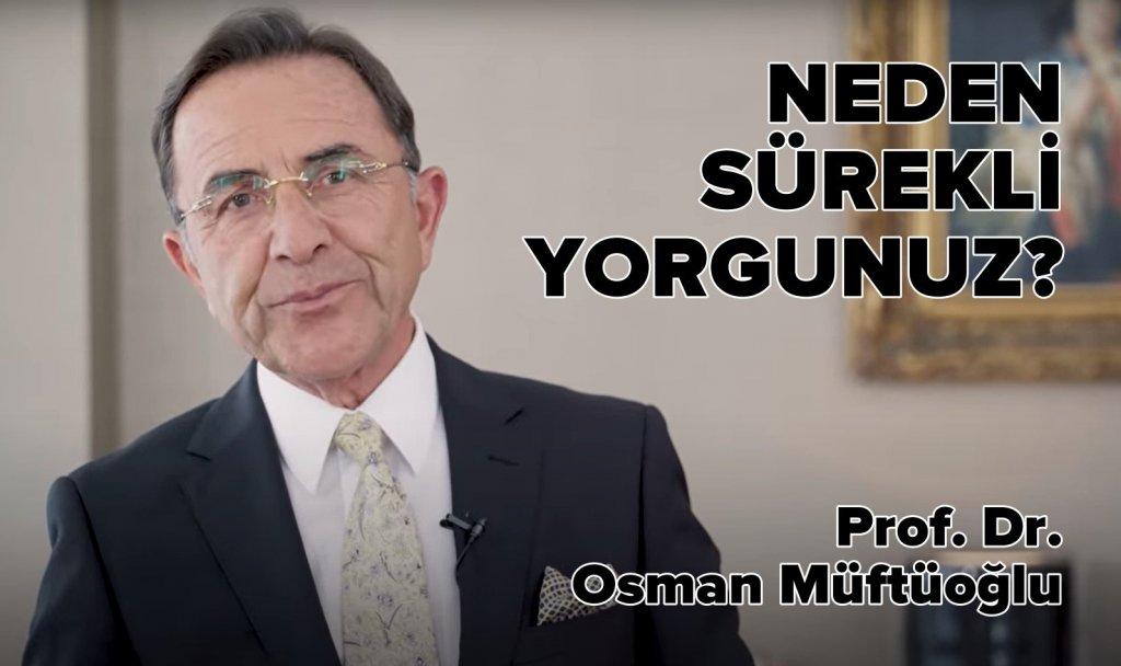Osman Müftüoğlu Neden Sürekli Yorgunuz?